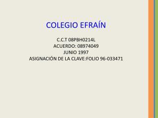 COLEGIO EFRAÍN C.C.T 08PBH0214L ACUERDO: 08974049 JUNIO 1997