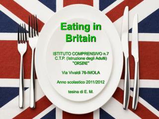 """Eating in Britain ISTITUTO COMPRENSIVO n.7 C.T.P. (Istruzione degli Adulti)  """"ORSINI"""""""