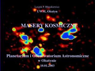 Leszek P. Błaszkiewicz UWM, Olsztyn            MASERY KOSMICZNE