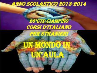 Anno scolastico 2013-2014 26°CTP CIAMPINO Corsi d'italiano  per stranieri