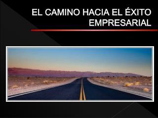 EL CAMINO HACIA EL ÉXITO EMPRESARIAL