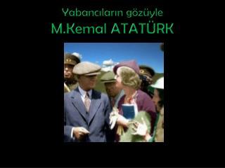Yabancıların  gözüyle  M.Kemal  ATATÜRK