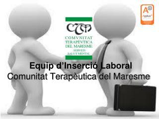 Equip d ' Inserció Laboral  Comunitat Terapèutica del Maresme