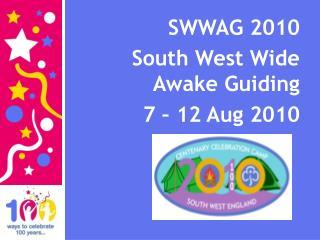 SWWAG 2010 South West Wide Awake Guiding 7 – 12 Aug 2010