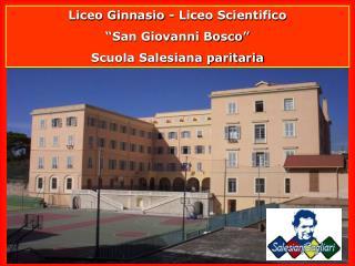 """Liceo Ginnasio - Liceo Scientifico """"San Giovanni Bosco"""" Scuola Salesiana paritaria"""