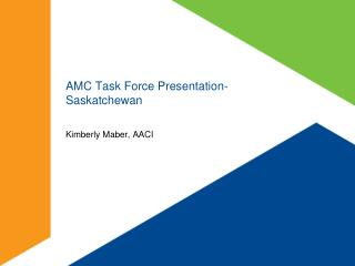 AMC Task Force Presentation-Saskatchewan