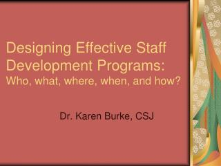 Designing Effective Staff Development Programs: Who, what, where, when, and how?