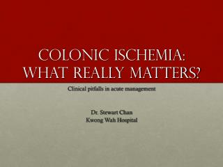 Colonic Ischemia: What really matters?