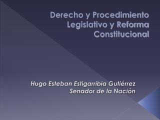 Derecho y Procedimiento Legislativo y Reforma Constitucional