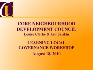 CORE NEIGHBOURHOOD DEVELOPMENT COUNCIL Louise Clarke & Len Usiskin
