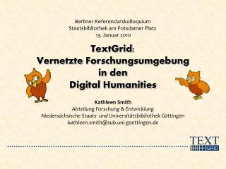 TextGrid :  Vernetzte Forschungsumgebung in den  Digital Humanities
