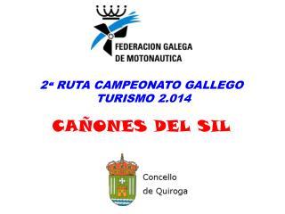 2 ª  RUTA CAMPEONATO GALLEGO  TURISMO 2.014 CAÑONES DEL SIL