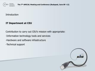 Introduction IT Department at CEU Contribution to carry out CEU�s mission with appropriate:
