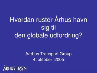 Hvordan ruster Århus havn sig til  den globale udfordring?
