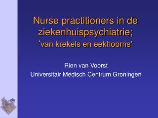Nurse practitioners in de ziekenhuispsychiatrie; ' van krekels en eekhoorns'