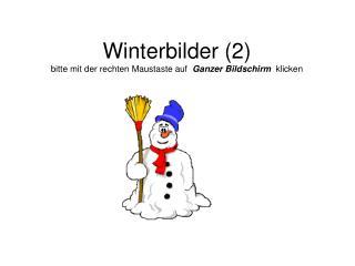 Winterbilder (2) bitte mit der rechten Maustaste auf   Ganzer Bildschirm   klicken