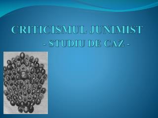 CRITICISMUL JUNIMIST - STUDIU DE CAZ -