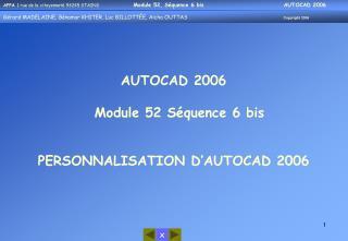 AUTOCAD 2006   Module 52 Séquence 6 bis PERSONNALISATION D'AUTOCAD 2006