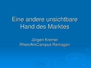 Eine andere unsichtbare Hand des Marktes  J rgen Kremer RheinAhrCampus Remagen