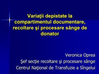 Varia?ii depistate  la  compartimentul documentare, recoltare ?i procesare s�nge de donator