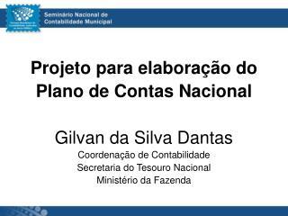 Projeto para elaboração do  Plano de Contas Nacional Gilvan da Silva Dantas