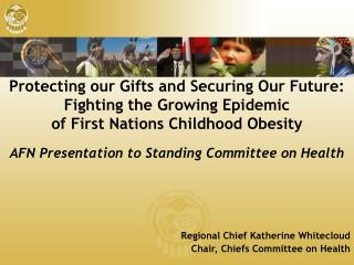 AFN Presentation to Standing Committee on Health Regional Chief Katherine Whitecloud