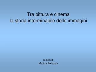 Tra pittura e cinema la storia interminabile delle immagini a cura di  Marina Pellanda