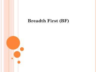 Breadth First (BF)