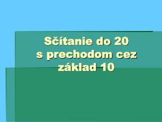 Sčítanie do 20 s prechodom cez základ 10