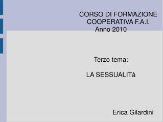 CORSO DI FORMAZIONE COOPERATIVA F.A.I. Anno 2010 Terzo tema: LA SESSUALITà