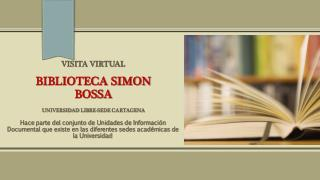 VISITA VIRTUAL BIBLIOTECA SIMON  BOSSA Universidad  Libre-Sede  Cartagena