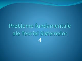 Probleme fundamentale ale  T eoriei  S istemelor