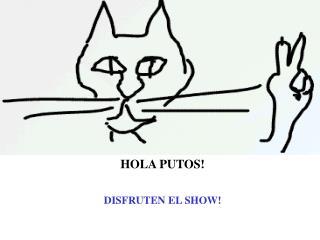 HOLA PUTOS!