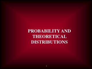 PROBABILITY AND THEORETICAL DISTRIBUTIONS