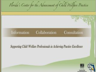 Objectives Ensure consistent information flow to Florida's child welfare professionals