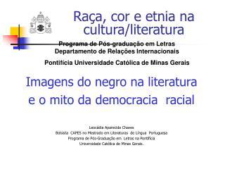Imagens do negro na literatura  e o mito da democracia  racial   Leoc dia Aparecida Chaves  Bolsista  CAPES no Mestrado
