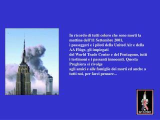 In ricordo di tutti coloro che sono morti la mattina dell'11 Settembre 2001,