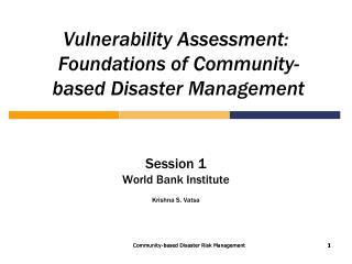 Vulnerability Assessment:    Foundations of Community-  based Disaster Management