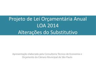 Projeto de Lei  Or�ament�ria  Anual LOA  2014 Altera��es do  Substitutivo
