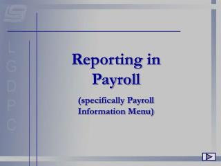 Reporting in Payroll (specifically Payroll Information Menu)