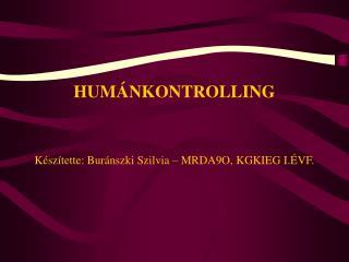 HUMÁNKONTROLLING Készítette: Buránszki Szilvia – MRDA9O, KGKIEG I.ÉVF.