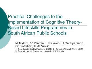 M Taylor 1 , SB Dlamini 1 , N Nyawo 1 , R Sathiparsad 2 , CC Jinabhai 1 , H de Vries 3