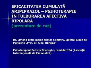 "Dr. Simona Trifu, medic primar psihiatru, Spitalul Clinic de Psihiatrie ""Prof. dr. Alex. Obregia"""