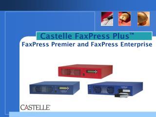 Castelle FaxPress Plus ™ FaxPress Premier and FaxPress Enterprise