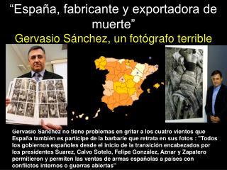 """""""España, fabricante y exportadora de muerte"""" Gervasio Sánchez, un fotógrafo terrible"""