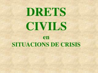 DRETS CIVILS en SITUACIONS DE CRISIS