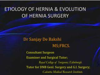 ETIOLOGY OF HERNIA & EVOLUTION OF HERNIA SURGERY
