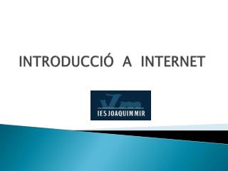INTRODUCCIÓ  A  INTERNET