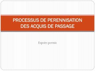 PROCESSUS DE PERENNISATION DES ACQUIS DE PASSAGE