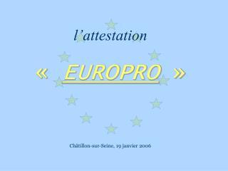 l'attestation «  EUROPRO  » Châtillon-sur-Seine, 19 janvier 2006